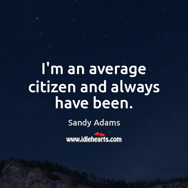 I'm an average citizen and always have been. Image
