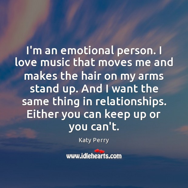 Image, I'm an emotional person. I love music that moves me and makes