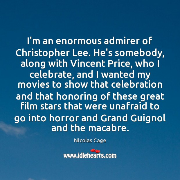 I'm an enormous admirer of Christopher Lee. He's somebody, along with Vincent Nicolas Cage Picture Quote
