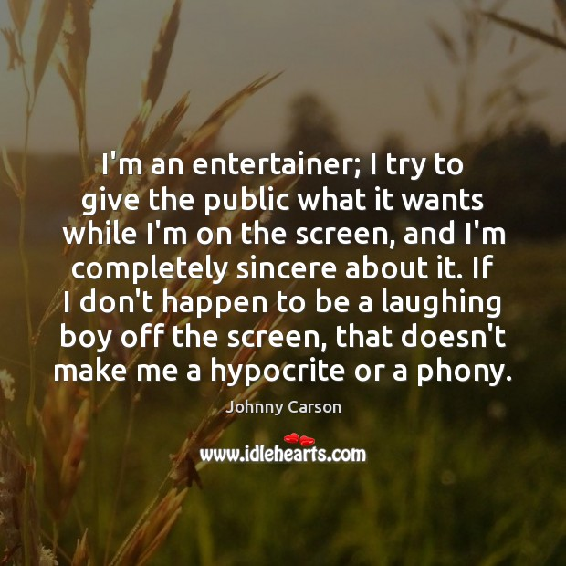 I'm an entertainer; I try to give the public what it wants Johnny Carson Picture Quote