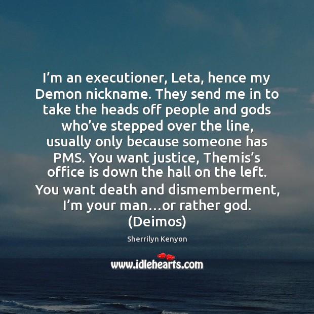 I'm an executioner, Leta, hence my Demon nickname. They send me Image