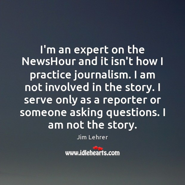 Image, I'm an expert on the NewsHour and it isn't how I practice