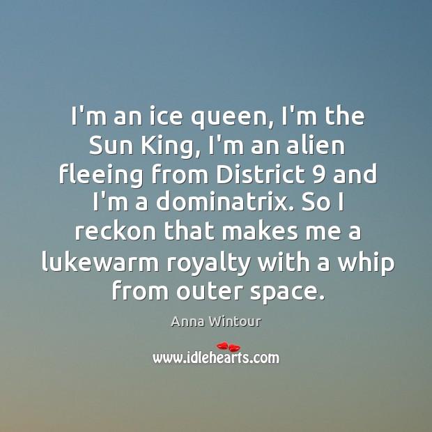 Image, I'm an ice queen, I'm the Sun King, I'm an alien fleeing