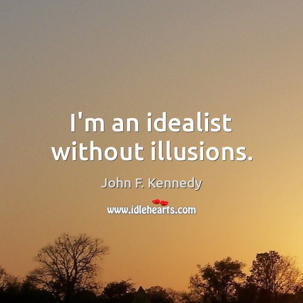 I'm an idealist without illusions. Image