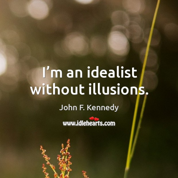 Image, I'm an idealist without illusions.