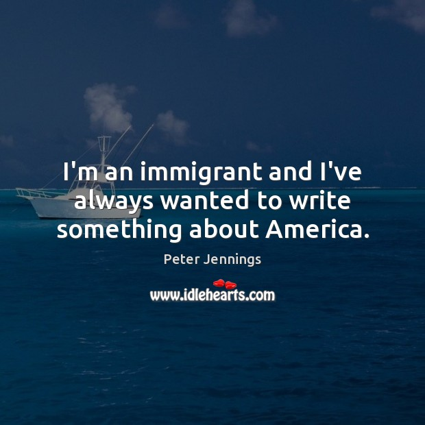I'm an immigrant and I've always wanted to write something about America. Image