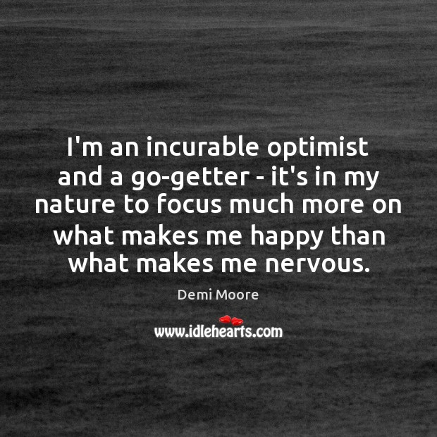 I'm an incurable optimist and a go-getter – it's in my nature Demi Moore Picture Quote