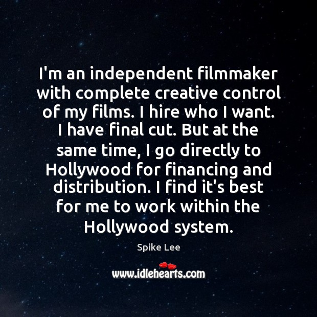I'm an independent filmmaker with complete creative control of my films. I Spike Lee Picture Quote