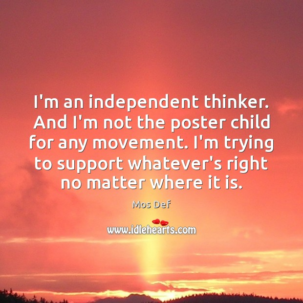 I'm an independent thinker. And I'm not the poster child for any Mos Def Picture Quote