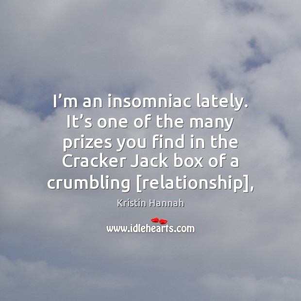 I'm an insomniac lately. It's one of the many prizes Image