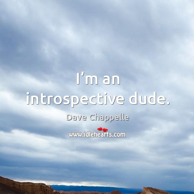 I'm an introspective dude. Image