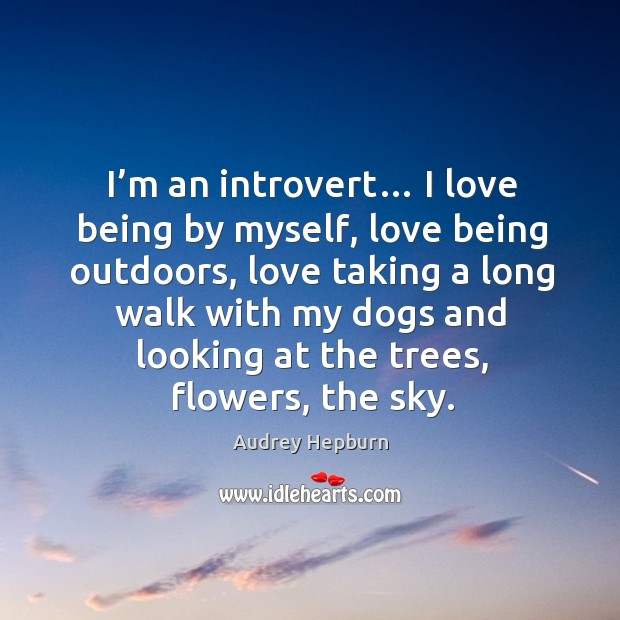 I'm an introvert… I love being by myself, love being outdoors Image