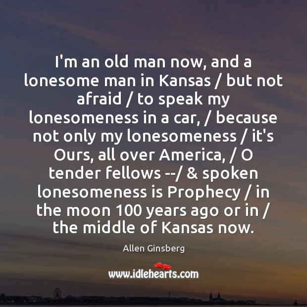 Image, I'm an old man now, and a lonesome man in Kansas / but