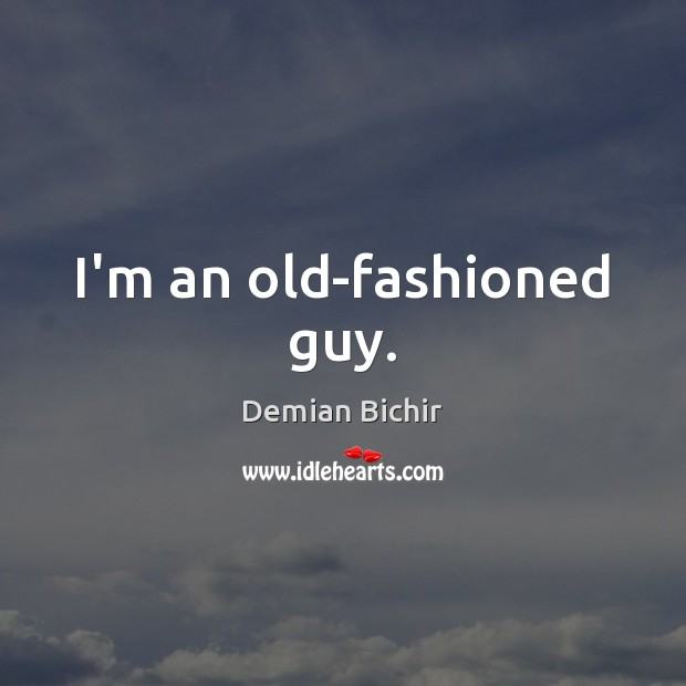 I'm an old-fashioned guy. Demian Bichir Picture Quote