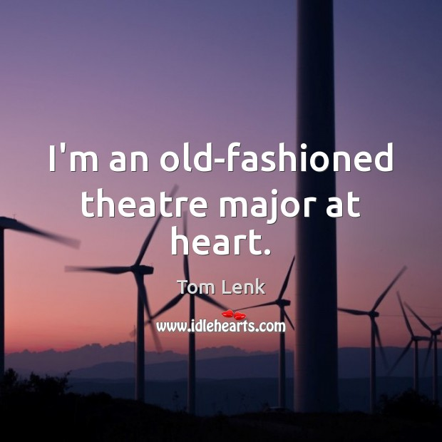 I'm an old-fashioned theatre major at heart. Image