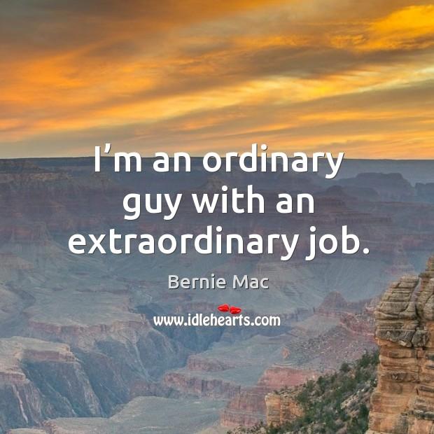 I'm an ordinary guy with an extraordinary job. Image