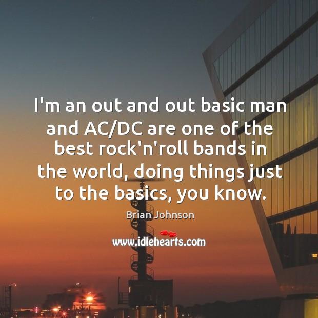 I'm an out and out basic man and AC/DC are one Image