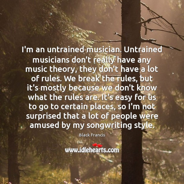 Image, I'm an untrained musician. Untrained musicians don't really have any music theory,