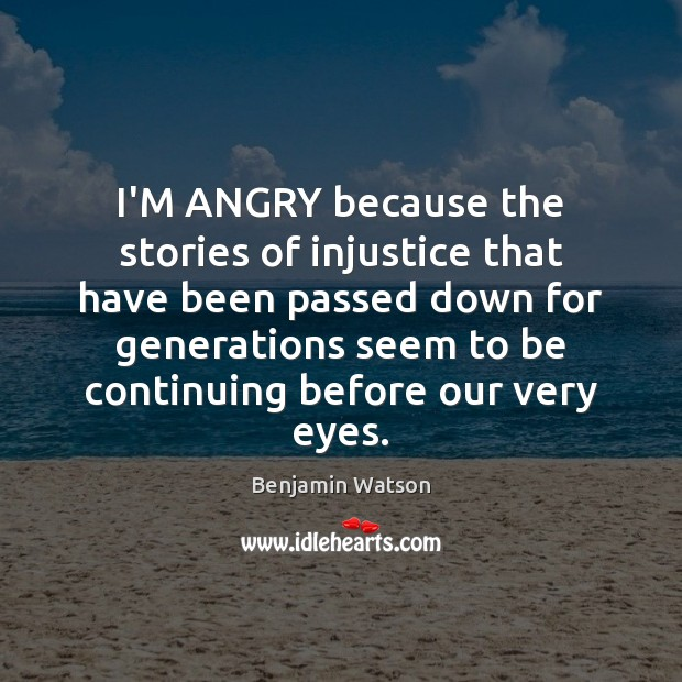 I'M ANGRY because the stories of injustice that have been passed down Image