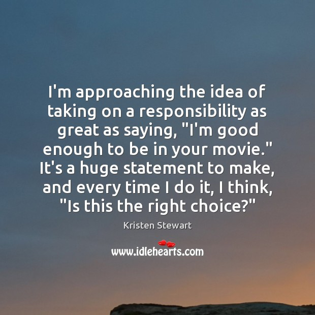 I'm approaching the idea of taking on a responsibility as great as Kristen Stewart Picture Quote