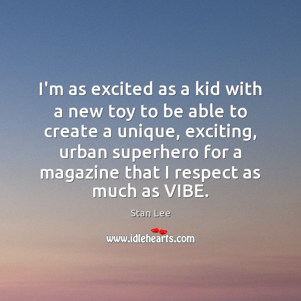 I'm as excited as a kid with a new toy to be Stan Lee Picture Quote
