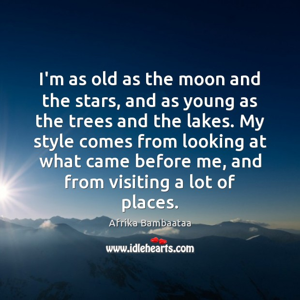 I'm as old as the moon and the stars, and as young Image