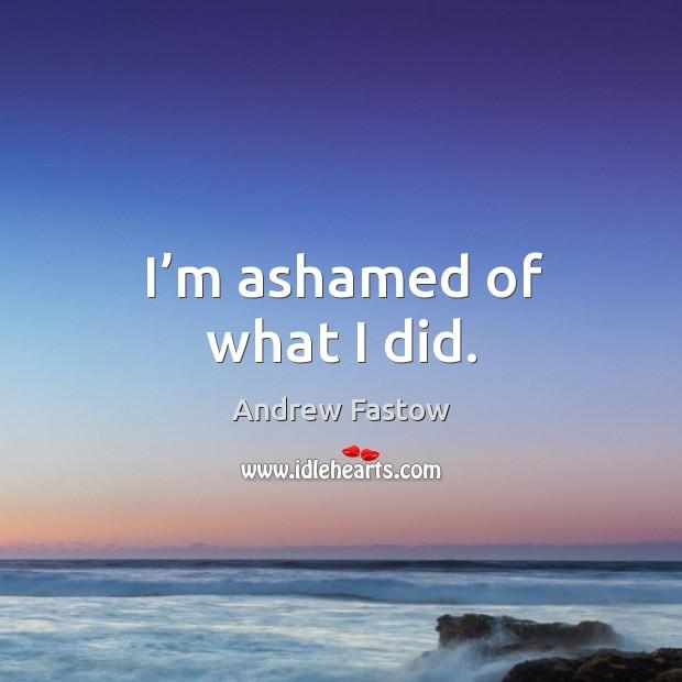 I'm ashamed of what I did. Image