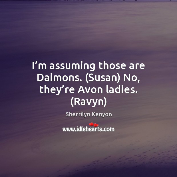 Image, I'm assuming those are Daimons. (Susan) No, they're Avon ladies. (Ravyn)