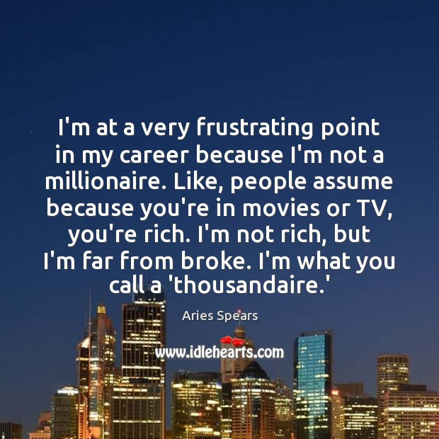 I'm at a very frustrating point in my career because I'm not Image