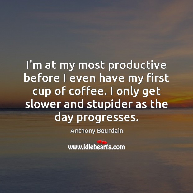 Image, I'm at my most productive before I even have my first cup