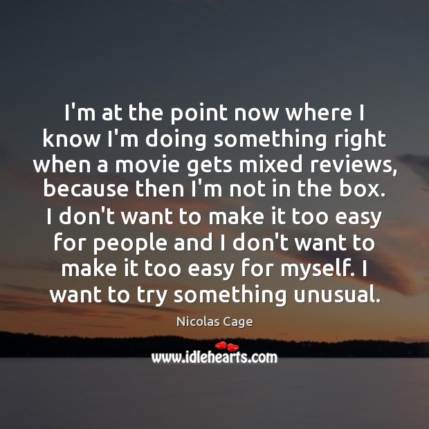 I'm at the point now where I know I'm doing something right Nicolas Cage Picture Quote