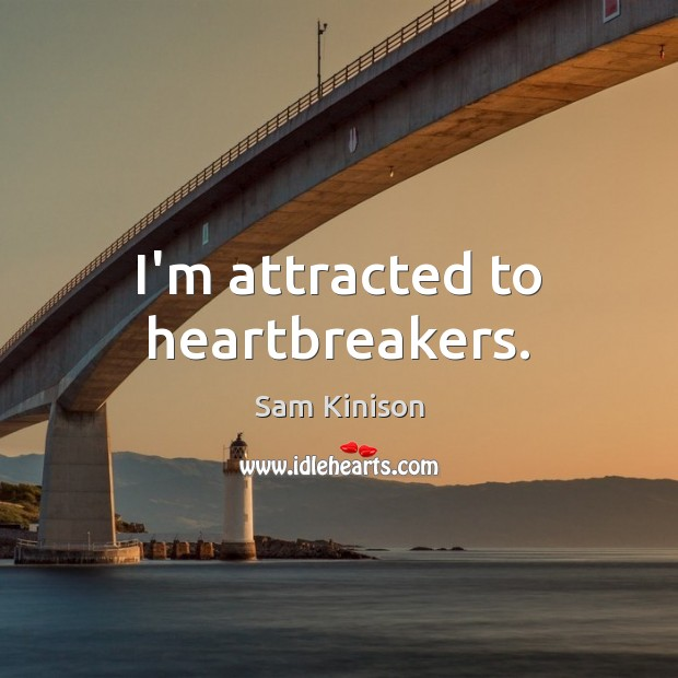 I'm attracted to heartbreakers. Sam Kinison Picture Quote