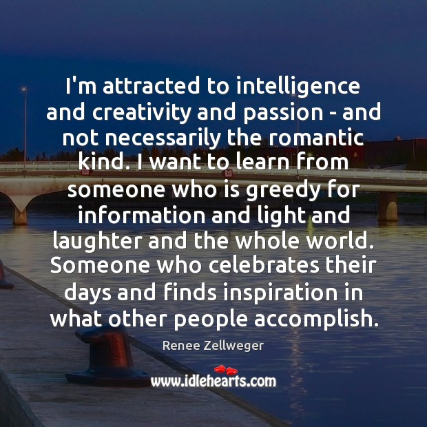 I'm attracted to intelligence and creativity and passion – and not necessarily Image