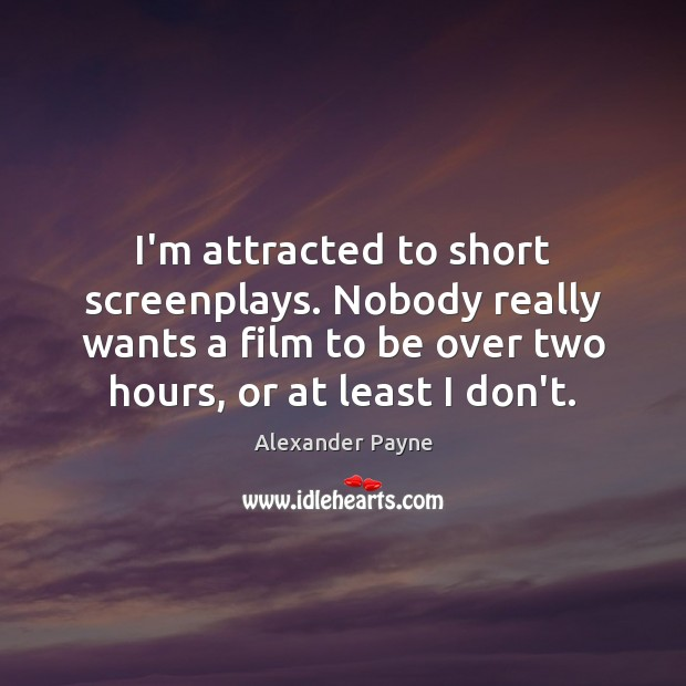 I'm attracted to short screenplays. Nobody really wants a film to be Image