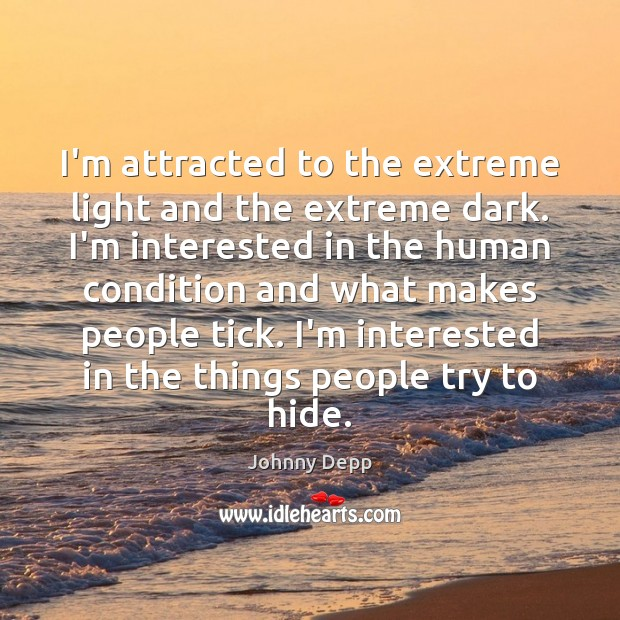 Image, I'm attracted to the extreme light and the extreme dark. I'm interested