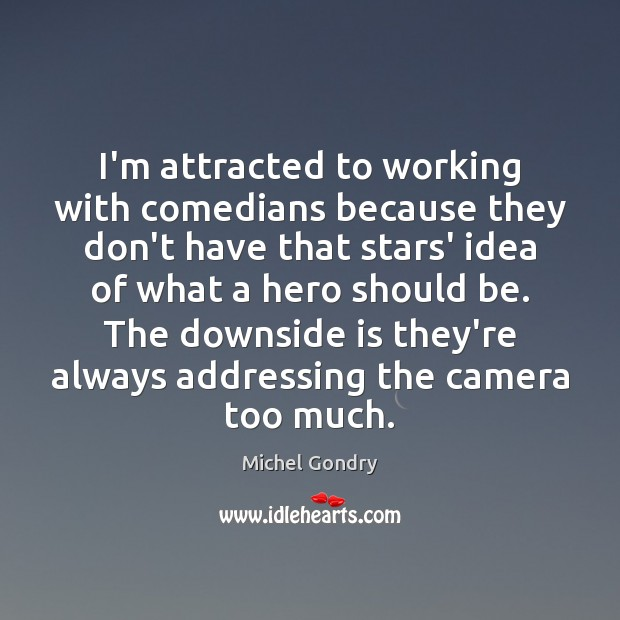 I'm attracted to working with comedians because they don't have that stars' Michel Gondry Picture Quote