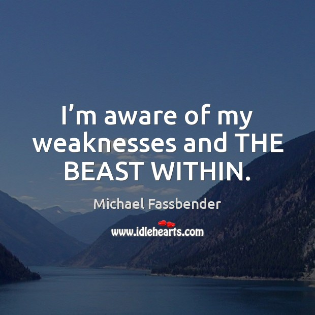 I'm aware of my weaknesses and THE BEAST WITHIN. Image