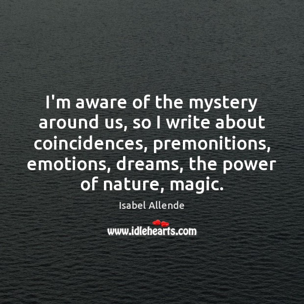 I'm aware of the mystery around us, so I write about coincidences, Image
