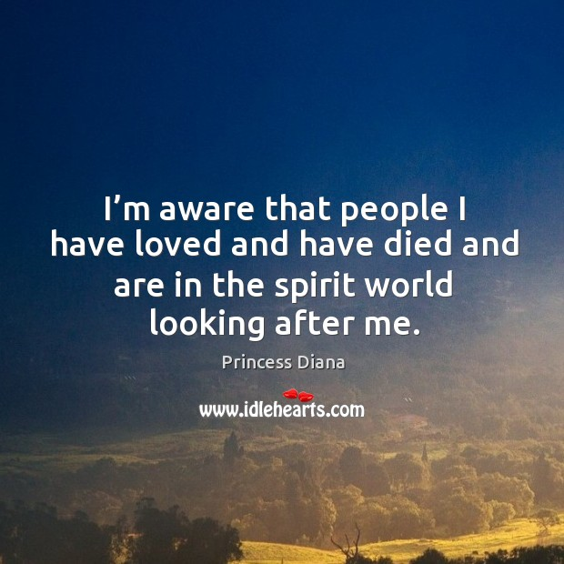 I'm aware that people I have loved and have died and are in the spirit world looking after me. Image