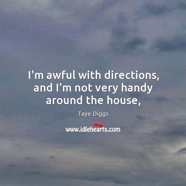 I'm awful with directions, and I'm not very handy around the house, Image
