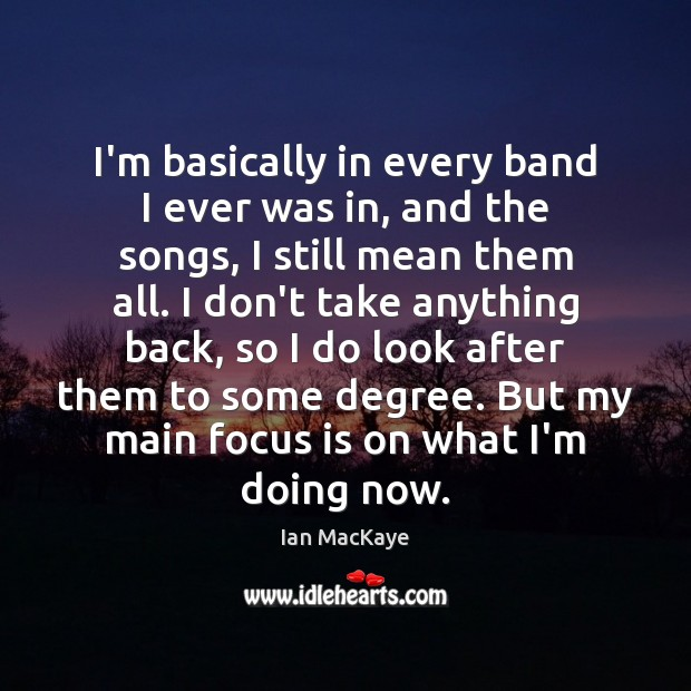 I'm basically in every band I ever was in, and the songs, Image