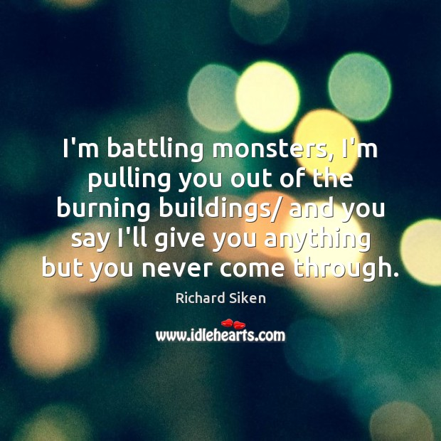 I'm battling monsters, I'm pulling you out of the burning buildings/ and Image