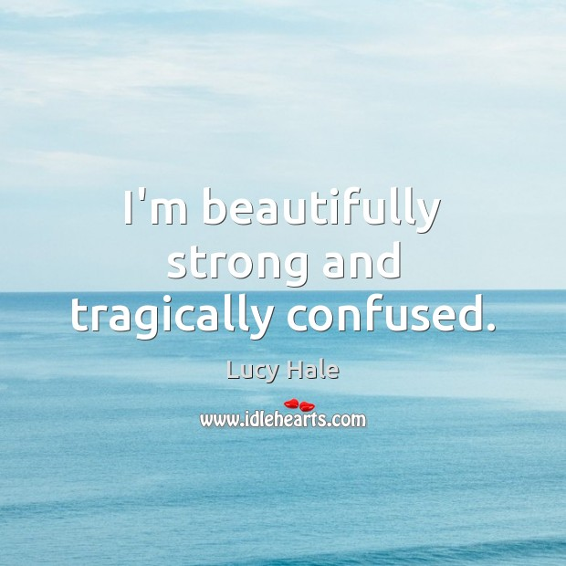 I'm beautifully strong and tragically confused. Image