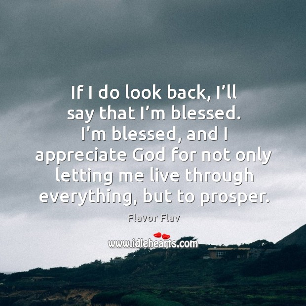 I'm blessed, and I appreciate God for not only letting me live through everything, but to prosper. Image