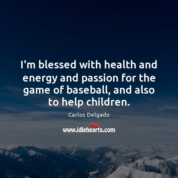 I'm blessed with health and energy and passion for the game of Passion Quotes Image