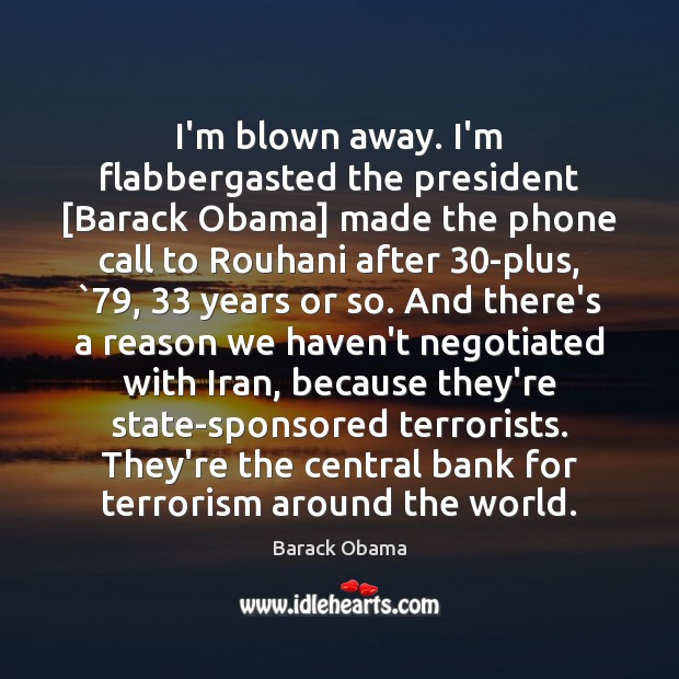 I'm blown away. I'm flabbergasted the president [Barack Obama] made the phone Barack Obama Picture Quote