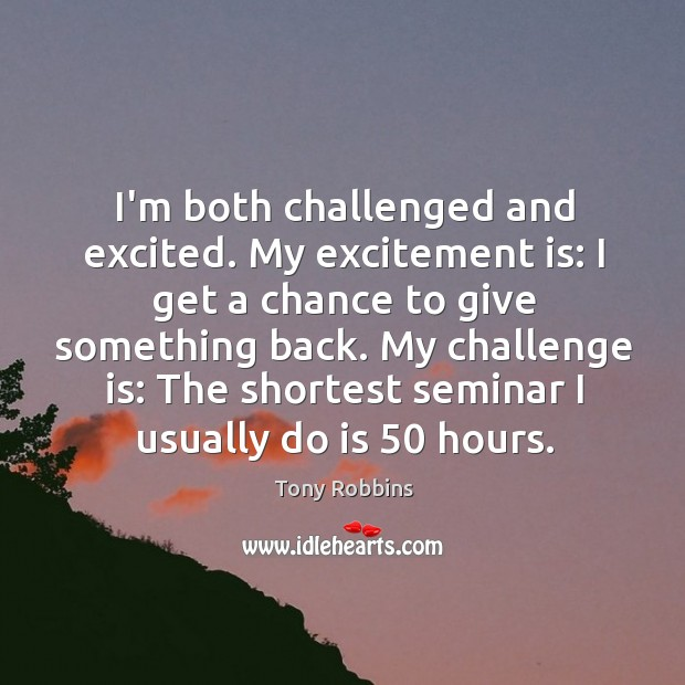 Image, I'm both challenged and excited. My excitement is: I get a chance