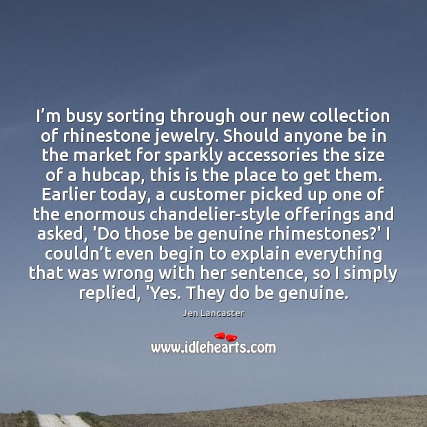 I'm busy sorting through our new collection of rhinestone jewelry. Should Jen Lancaster Picture Quote