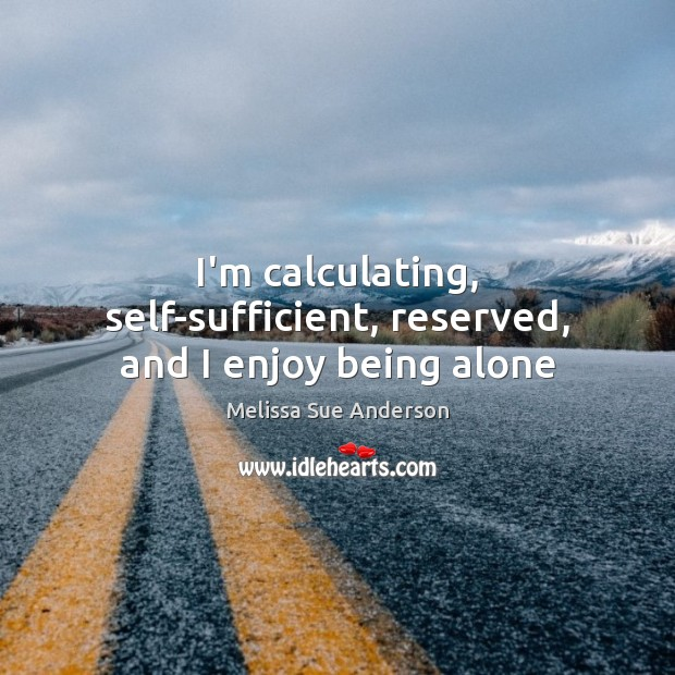 Image, I'm calculating, self-sufficient, reserved, and I enjoy being alone