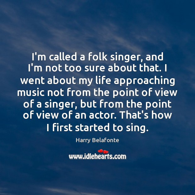 Image, I'm called a folk singer, and I'm not too sure about that.